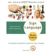Sign Language Made Simple: A Complete Introduction to American Sign Language by Karen Lewis, 9780385488570