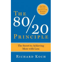 The 80/20 Principle, Expanded and Updated: The Secret to Achieving More with Less by Richard Koch, 9780385491747