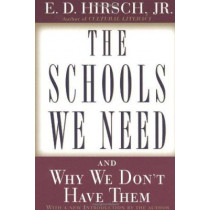 The Schools We Need: And Why We Don't Have Them by E D Hirsch, 9780385495240