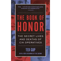 The Book of Honor: The Secret Lives and Deaths of CIA Operatives by Ted Gup, 9780385495417