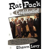 Rat Pack Confidential: Frank, Dean, Sammy, Peter, Joey & the Last Great Showbiz Party by Shawn Levy, 9780385495769