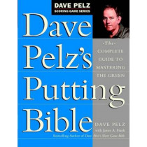 Dave Pelz's Putting Bible: The Complete Guide to Mastering the Green by Dave Pelz, 9780385500241