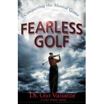 Fearless Golf: Conquering the Mental Game by Dr Gio Valiante, 9780385511926