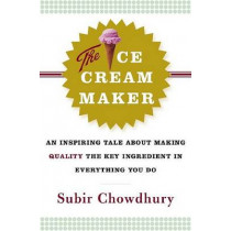 The Ice Cream Maker: An Inspiring Tale about Making Quality the Key Ingredient in Everything You Do by Subir Chowdhury, 9780385514781