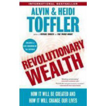 Revolutionary Wealth: How it Will be Created and How it Will Change Our Lives by Alvin Toffler, 9780385522076