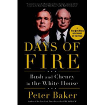 Days of Fire: Bush and Cheney in the White House by Peter Baker, 9780385525190