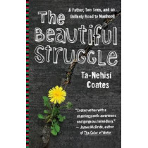 The Beautiful Struggle: A Father, Two Sons, and an Unlikely Road to Manhood by Ta-Nehisi Coates, 9780385527460