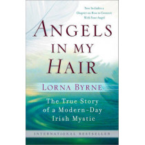 Angels in My Hair: The True Story of a Modern-Day Irish Mystic by Lorna Byrne, 9780385528979