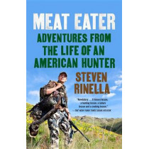 Meat Eater: Adventures from the Life of an American Hunter by Steven Rinella, 9780385529822