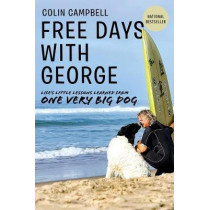 Free Days With George: Learning Life's Little Lessons from One Very Big Dog by Colin T. Campbell, 9780385682893