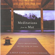 Meditations From The Mat: Daily Reflections On The Path Of Yoga by Rolf Gates, 9780385721547