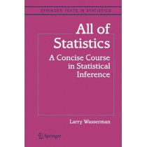 All of Statistics: A Concise Course in Statistical Inference by Larry Wasserman, 9780387402727