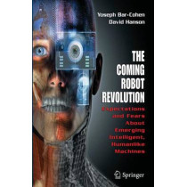 The Coming Robot Revolution: Expectations and Fears About Emerging Intelligent, Humanlike Machines by Yoseph Bar-Cohen, 9780387853482