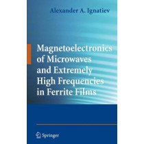 Magnetoelectronics of Microwaves and Extremely High Frequencies in Ferrite Films by Alexander A. Ignatiev, 9780387854564