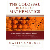 The Colossal Book of Mathematics: Classic Puzzles, Paradoxes, and Problems by Martin Gardner, 9780393020236