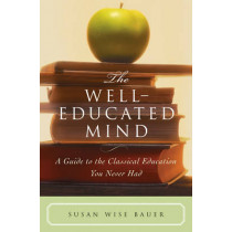 The Well-Educated Mind: A Guide to the Classical Education You Never Had by Susan Wise Bauer, 9780393050943
