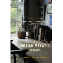 A William Maxwell Portrait: Memories and Appreciations by Charles Baxter, 9780393057713