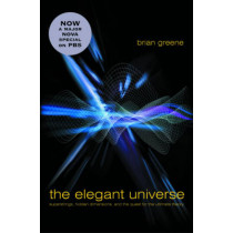 The Elegant Universe: Superstrings, Hidden Dimensions, and the Quest for the Ultimate Theory by Brian Greene, 9780393058581