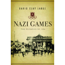 Nazi Games: The Olympics of 1936 by David Clay Large, 9780393058840