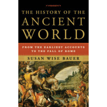 The History of the Ancient World: From the Earliest Accounts to the Fall of Rome by Susan Wise Bauer, 9780393059748