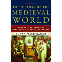The History of the Medieval World: From the Conversion of Constantine to the First Crusade by Susan Wise Bauer, 9780393059755