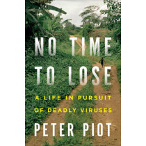 No Time to Lose: A Life in Pursuit of Deadly Viruses by Peter Piot, 9780393063165