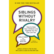Siblings Without Rivalry: How to Help Your Children Live Together So You Can Live Too by Adele Faber, 9780393063387