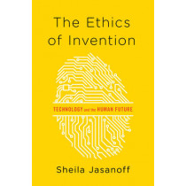 The Ethics of Invention: Technology and the Human Future by Sheila Jasanoff, 9780393078992