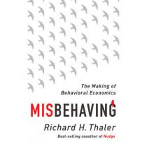 Misbehaving: The Making of Behavioral Economics by Richard H. Thaler, 9780393080940