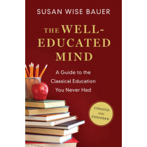 The Well-Educated Mind: A Guide to the Classical Education You Never Had by Susan Wise Bauer, 9780393080964