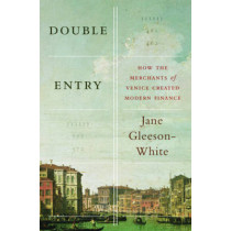 Double Entry: How the Merchants of Venice Created Modern Finance by Jane Gleeson-White, 9780393088960