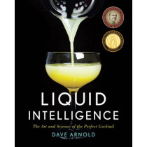 Liquid Intelligence: The Art and Science of the Perfect Cocktail by Dave Arnold, 9780393089035