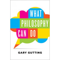 What Philosophy Can Do by Gary Gutting, 9780393242270