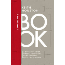 The Book: A Cover-to-Cover Exploration of the Most Powerful Object of Our Time by Keith Houston, 9780393244793