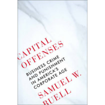 Capital Offenses: Business Crime and Punishment in America's Corporate Age by Samuel W. Buell, 9780393247831