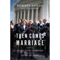Then Comes Marriage: United States v. Windsor and the Defeat of DOMA by Roberta Kaplan, 9780393248678