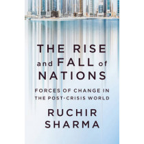 The Rise and Fall of Nations: Forces of Change in the Post-Crisis World by Ruchir Sharma, 9780393248890