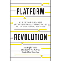 Platform Revolution: How Networked Markets Are Transforming the Economy and How to Make Them Work for You by Geoffrey G. Parker, 9780393249132