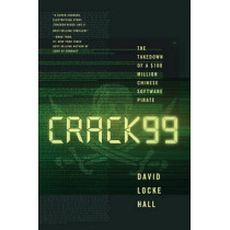 CRACK99: The Takedown of a $100 Million Chinese Software Pirate by David Locke Hall, 9780393249545