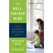 The Well-Trained Mind: A Guide to Classical Education at Home by Susan Wise Bauer, 9780393253627