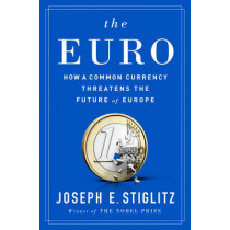 The Euro: How a Common Currency Threatens the Future of Europe by Joseph E. Stiglitz, 9780393254020
