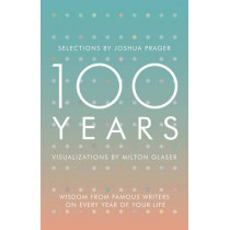 100 Years: Wisdom From Famous Writers on Every Year of Your Life by Joshua Prager, 9780393285703