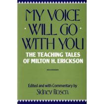 My Voice Will Go with You: The Teaching Tales of Milton H. Erickson by Sidney Rosen, 9780393301359