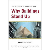 Why Buildings Stand Up: The Strength of Architecture by Mario Salvadori, 9780393306767