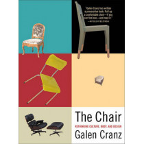 The Chair: Rethinking Culture, Body, and Design by Galen Cranz, 9780393319552