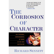 The Corrosion of Character: The Personal Consequences of Work in the New Capitalism by Richard Sennett, 9780393319873