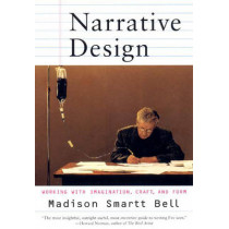 Narrative Design: Working with Imagination, Craft and Form by Madison Smartt Bell, 9780393320213