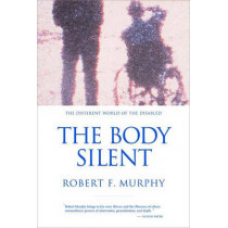 The Body Silent: The Different World of the Disabled by Robert F. Murphy, 9780393320428
