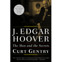 J. Edgar Hoover: The Man and the Secrets by Curt Gentry, 9780393321289