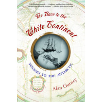The Race to the White Continent: Voyages to the Antarctic by Alan Gurney, 9780393323214